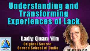 Understanding and Transforming Experiences of Lack by Lady Quan Yin