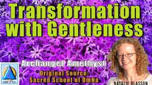 Transformation with Gentleness by Archangel Amethyst