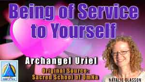Being of Service to Yourself by Archangel Uriel
