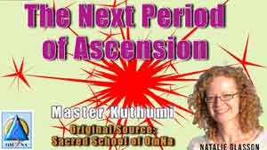 The Next Period of Ascension by Master Kuthumi