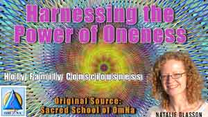 Harnessing the Power of Oneness by Holy Family Consciousness