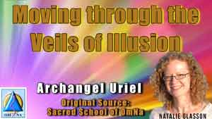 Moving through the Veils of Illusion by Archangel Uriel