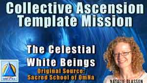 Collective Ascension Template Mission by The Celestial White Being