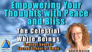 Empowering Your Thoughts with Peace and Bliss by the Celestial White Beings
