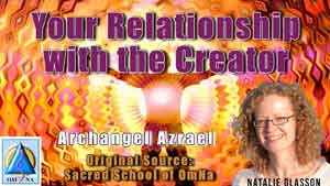 Your Relationship with the Creator by Archangel Azrael