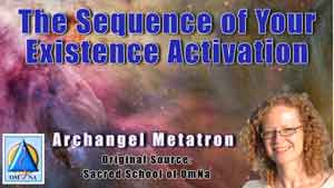The Sequence of Your Existence Activation by Archangel Metatron