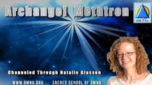 Archangel Metatron Channeled Messages by Natalie Glasson from Sacred School of OmNa