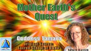 Mother Earth's Quest by Goddess Tamara