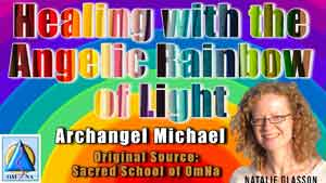 Healing with the Angelic Rainbow of Light by Archangel Michael