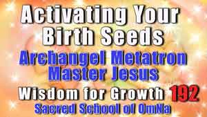 Activating Your Birth Seeds - Archangel Metatron- Master Jesus
