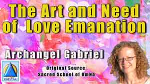 Archangel Gabriel on the Art and Need of Love Emanation