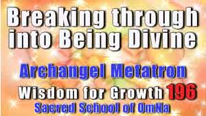 Breaking through into Being Divine By Archangel Metatron