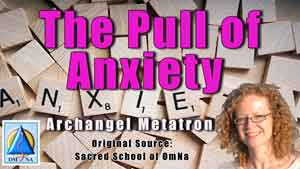 The Pull of Anxiety by Archangel Metatron