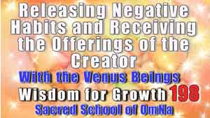 Releasing Negative Habits and Receiving the Offerings of the Creator With the Venus Beings
