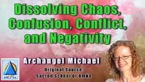 Dissolving Chaos, Confusion, Conflict, and Negativity by Archangel Michael