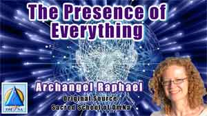 The Presence of Everything by Archangel Raphael