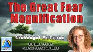 The Great Fear Magnification by Archangel Metatron