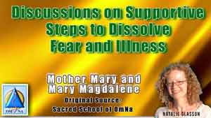 Discussions on Supportive Steps to Dissolve Fear and Illness Mother Mary and Mary Magdalene
