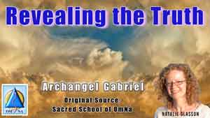 Revealing the Truth by Archangel Gabriel