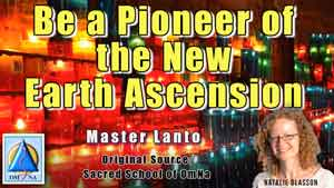Be a Pioneer of the New Earth Ascension by Master Lanto