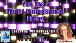 You Are a Multi-Dimensional Being by the Celestial White Beings