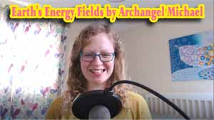 Earth's Energy Fields by Archangel Michael