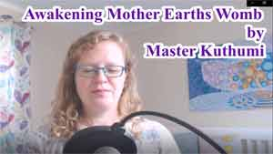 The Awakening of Mother Earth's Womb by Master Kuthumi