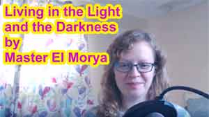 Living in the Light and the Darkness by Master El Morya