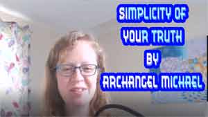 Simplicity of Your Truth by Archangel Michael