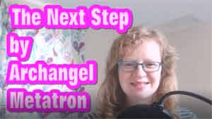 The Next Step by Archangel Metatron