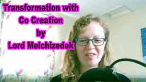 Transformation with Co Creation by Lord Melchizedek