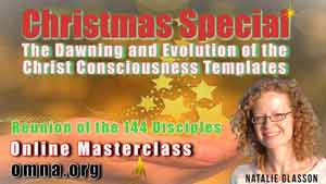 Christmas Special: The Dawning and Evolution of the Christ Consciousness Templates Reunion of the 144 Disciples,