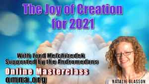 The Joy of Creation for 2021 With Lord Melchizedek Supported by the Andromedans