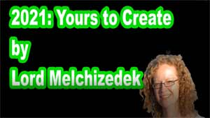 2021: Yours to Create by Lord Melchizedek