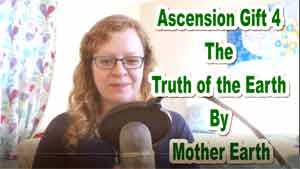 Ascension Gift 4: The Truth of the Earth by Mother Earth