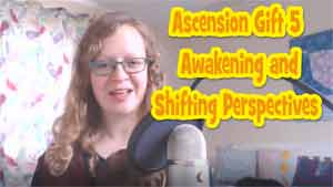 Ascension Gift 5 – Awakening and Shifting Perspectives by Archangel Gabriel