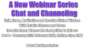 A New Webinar Series: Chat and Channeling Talk, Share, Meditation and Receive Divine Wisdom