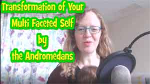 Transformation of Your Multi-Faceted Self by the Andromedans