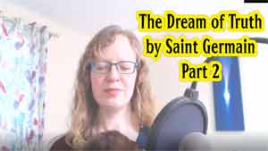 The Dream of Truth by Saint Germain - Part 2
