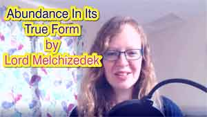 Abundance in Its True Form by Lord Melchizedek