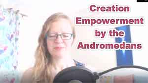 Creation Empowerment by the Andromedans