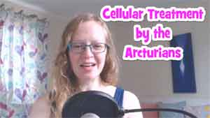 Cellular Treatment by the Arcturians